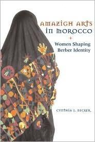 Amazigh Arts in Morocco: Women Shaping Berber Identity Cynthia Becker
