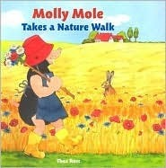 Molly Mole Takes a Nature Walk  by  Thea Ross