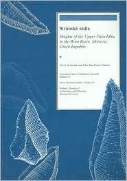 Stranska Skala: Origins of the Upper Paleolithic in the Brno Basin, Moravia, Czech Republic  by  Jiří Svoboda