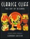 Clarice Cliff - The Art of Bizarre: A Definitive Centenary Celebration  by  Leonard Griffin