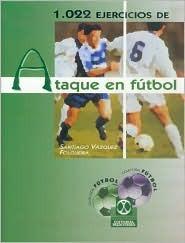 1022 Ejercicios de Ataque En Futbol Santiago Vázquez Folgueira