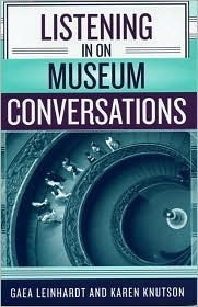 Listening in on Museum Conversations  by  Gaea Leindhardt