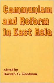 Communism and Reform in East Asia David S.G. Goodman