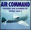 Air Command: Fighters and Bombers of WWII Jeffrey L. Ethell