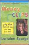 Money Clips: 365 Tips That Will Pay One Day At A Time Lorraine Spurge