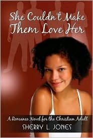 She Couldnt Make Them Love Her  by  Sherry L. Jones
