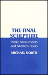 Final Sculpture: Public Monuments and Modern Poets Michael North