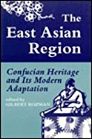East Asian Region: Confucian Heritage and Its Modern Adaptation  by  Gilbert Rozman
