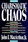 Charismatic Chaos  by  John F. MacArthur Jr.