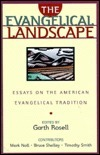 The Evangelical Landscape: Essays on the American Evangelical Tradition  by  Garth M. Rosell