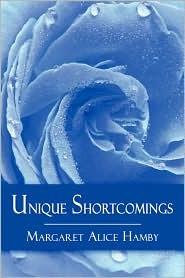 Unique Shortcomings  by  Margaret Alice Hamby