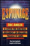 Espionage: Three Great Spy Novels in One Volume: A Coffin For Dimitrios, Judgement On Deltchev and Passage of Arms Eric Ambler