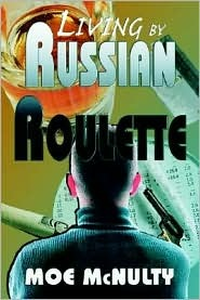 Living  by  Russian Roulette by Moe McNulty