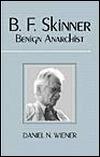 B.F. Skinner: Benign Anarchist  by  Daniel N. Wiener