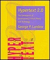 Hypertext 2.0: The Convergence of Contemporary Critical Theory and Technology George P. Landow