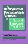 A Developmental Psycholinguistic Approach to Second Language Teaching Traute Taeschner