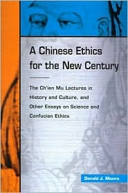 A Chinese Ethics for the New Century  by  Donald J. Munro