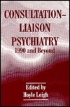 Consultation-Liaison Psychiatry: 1990 and Beyond  by  Hoyle Leigh