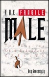 The Fragile Male: The Decline of a Redundant Species  by  Ben Greenstein