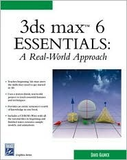 3ds Max 6 Essentials: A Real-World Approach [With CDROM]  by  David Kalwick
