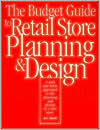 The Budget Guide to Retail Store Planning and Design  by  Jeff Grant