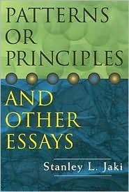 Patterns or Principles and Other Essays  by  Stanley L. Jaki