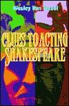 Clues to Acting Shakespeare  by  Wesley Van Tassel