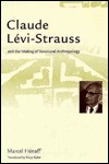 Claude Levi-Strauss and the Making of Structural Anthropology  by  Marcel Hénaff