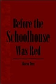 Before the Schoolhouse Was Red Sharon Hess