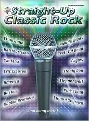 Straight-Up Classic Rock: Piano/Vocal/Chords  by  Alfred A. Knopf Publishing Company, Inc.