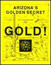 Arizonas Golden Secret: How to Get Your Share of Desert Gold! Ronald S. Wielgus