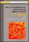 Drug And Hormonal Resistance In Breast Cancer: Cellular And Molecular Mechanisms Robert B. Dickson