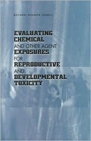 Evaluating Chemical and Other Agent Exposures for Reproductive and Developmental Toxicity National Research Council