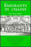 Emigrants in Chains A Social History of Forced Emigration to the Americas of Felons, Destitute Children, Political and Religious Non-Conformists, Vagabonds, Beggars and Other Undesirables, 1607-1776 Peter Wilson Coldham
