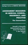 Assessment Measures in Medical School, Residency, and Practice: The Connections Joseph S. Gonnella