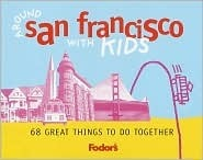 Fodors Around San Francisco with Kids, 1st Edition: 68 Great Things to Do Together Fodors Travel Publications Inc.