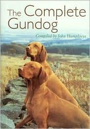 The Complete Gundog  by  John Humphreys