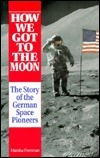 How We Got to the Moon: The Story of the German Space Pioneers Marsha Freeman