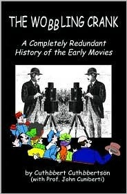 The Wobbling Crank: A Completely Redundant History of the Early Movies Cuthbbert Cuthbbertson