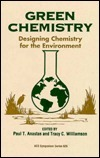 Green Chemistry: Designing Chemistry for the Environment  by  Paul T. Anastas