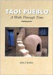 Taos Pueblo: A Walk Through Time  by  John J. Bodine