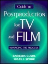 Guide to Postproduction for TV and Film: Managing the Process  by  Barbara Clark