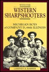With the Western Sharpshooters: Michigan Boys of Company D, 66th Illinois Lorenzo A. Barker