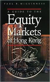 A Guide to the Equity Markets of Hong Kong  by  Paul McGuinness