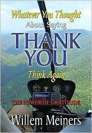 Thank You: Whatever You Thought, Think Again  by  Willem Meiners
