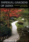 Imperial Gardens of Japan  by  Teiji Itoh