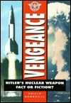 Vengeance: Hitlers Nuclear Weapon : Fact or Fiction? Philip Henshall