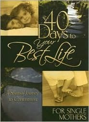 40 Days to Your Best Life for Single Mothers  by  Lora Schrock