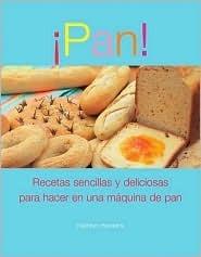 Pan!: Recetas sencillas y deliciosas para hacer en una maquina de pan Kathryn Hawkins