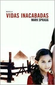 VIDAS INACABADAS  by  Mark Spragg